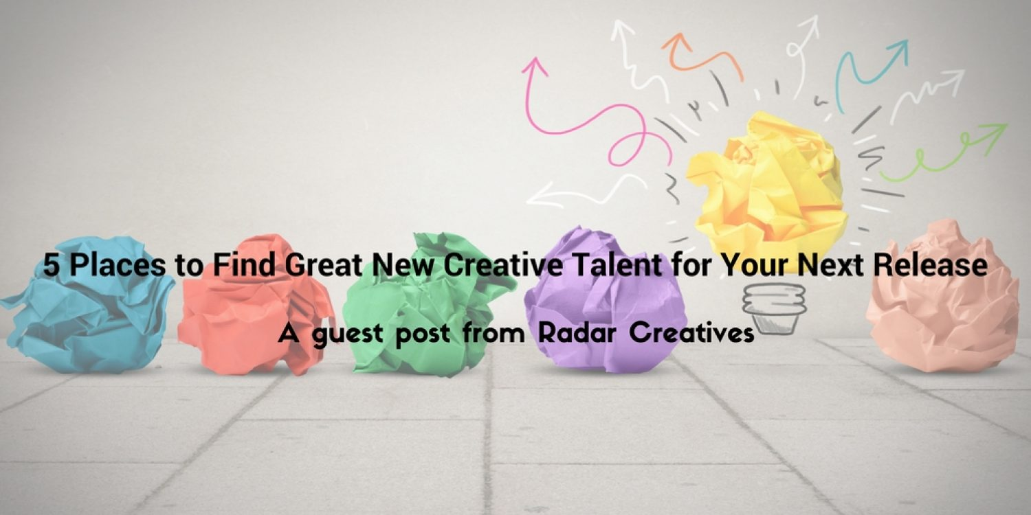 5 Places to Find Great New Creative Talent for Your Next Release