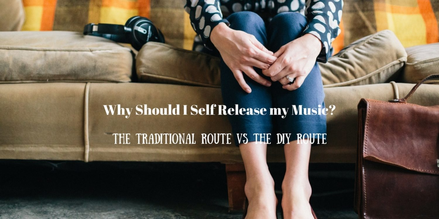 Why Should I Self Release my Music?