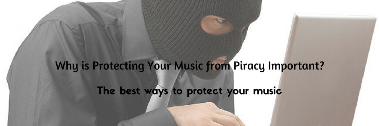 Why is Protecting Your Music from Piracy Important?