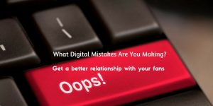What Digital Mistakes Are You Making?