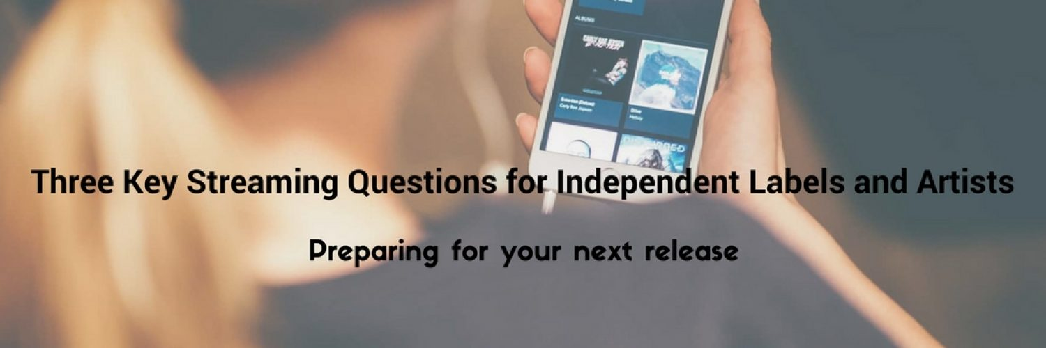 Three Key Streaming Questions for Independent Labels and Artists