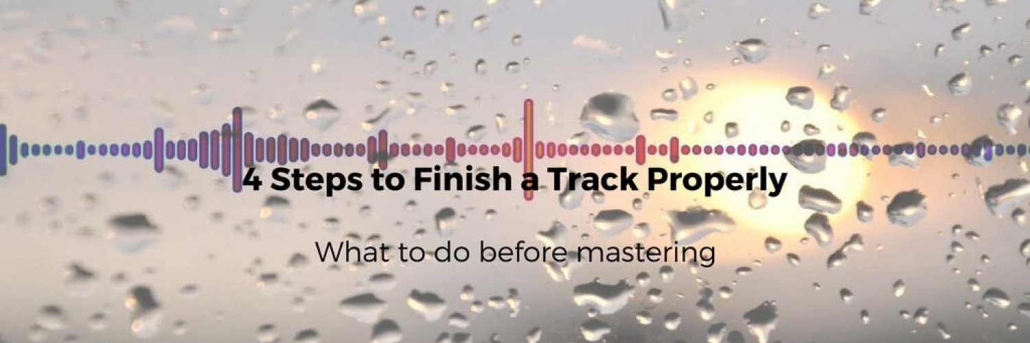 4 Steps to Finish a Track Properly