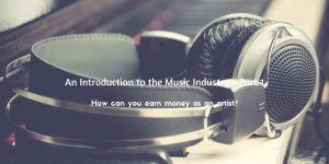 An Introduction to the Music Industry - Part 1