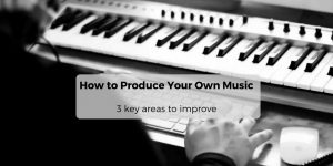 How to Produce Your Own Music
