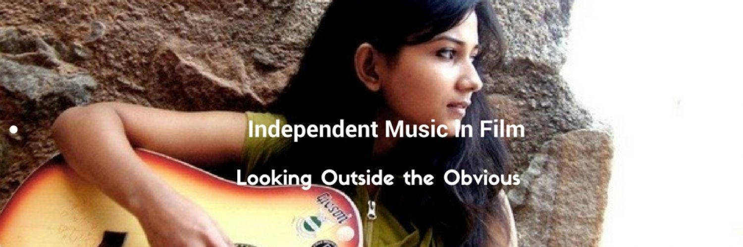 Independent Music in Film: Looking Outside the Obvious