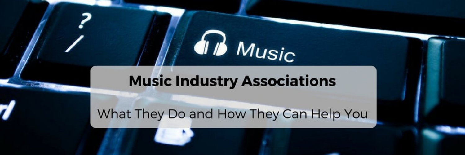 Music Industry Associations: What They Do and How They Can Help You