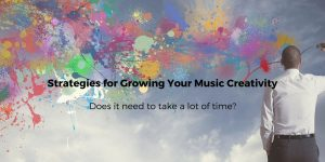 Strategies for Growing Your Music Creativity