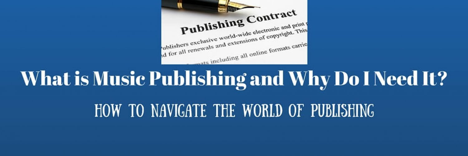 What is Music Publishing and Why Do I Need It?