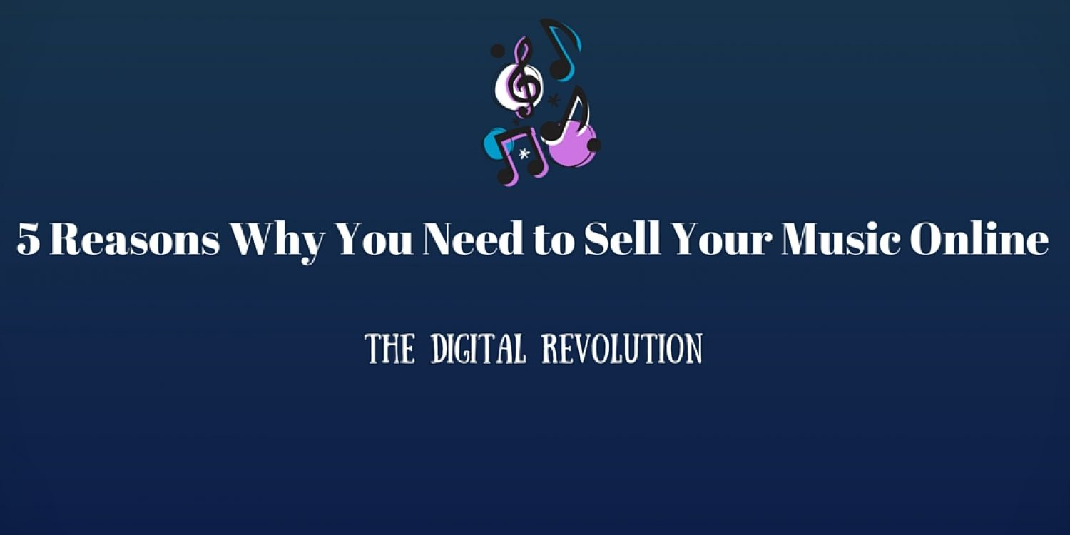 5 Reasons Why You Need to Sell Your Music Online